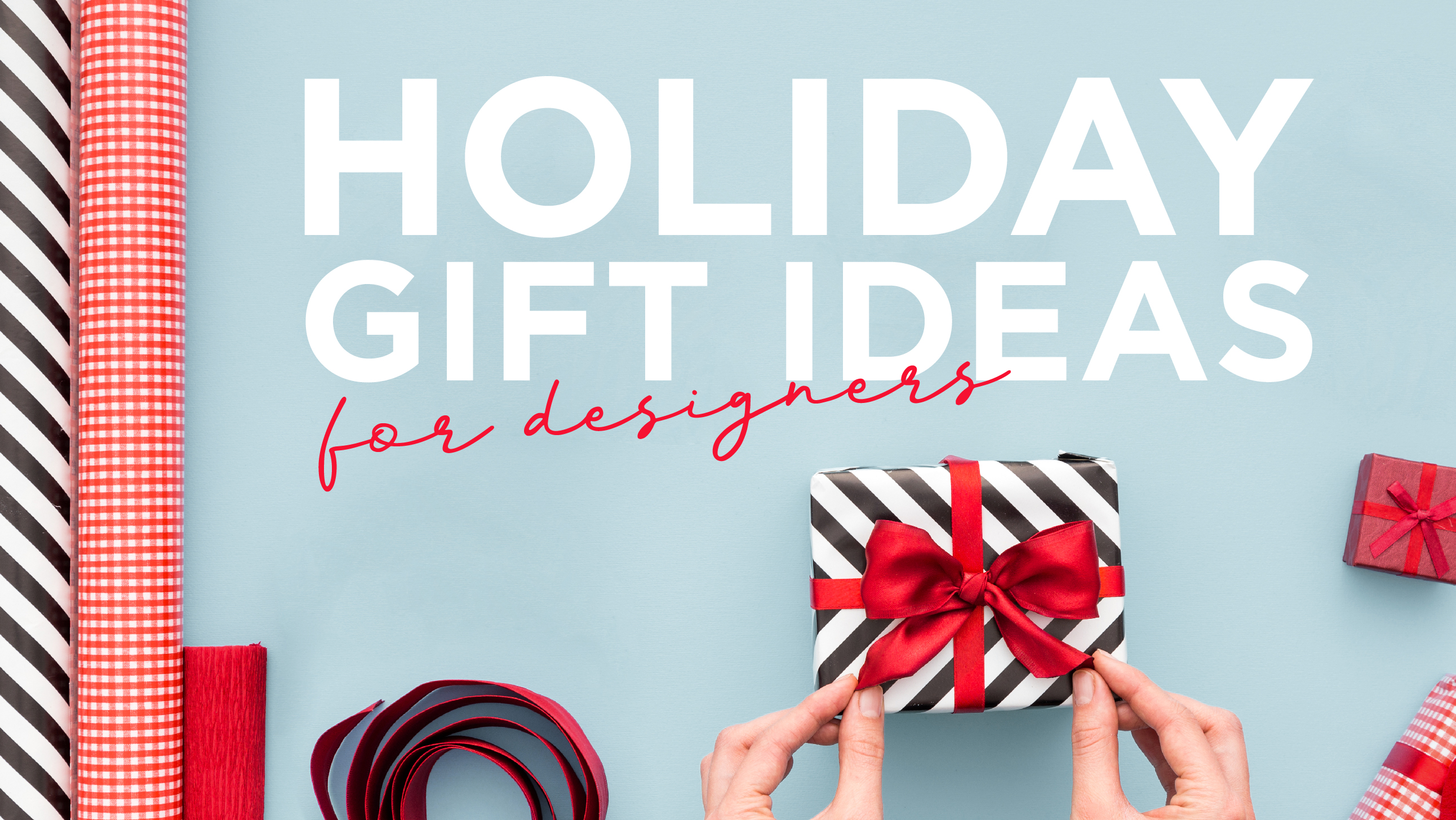 Holiday Gift Ideas for Designers